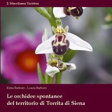 Le orchidee spontanee del territorio di Torrita di Siena - Katia Barbieri,Luana Barbieri - copertina