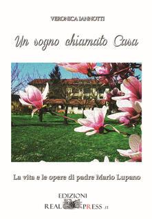 Un sogno chiamato casa. La vita e le opere di padre Mario Lupano - Veronica Iannotti - copertina