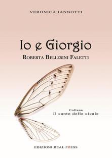 Io e Giorgio. Roberta Bellesini Faletti - Veronica Iannotti - copertina