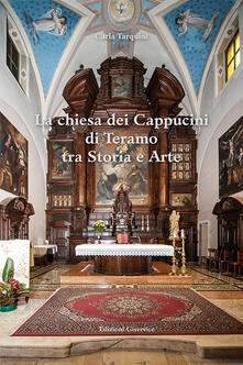 La chiesa dei Cappuccini di Teramo tra storia e arte - Carla Tarquini - copertina