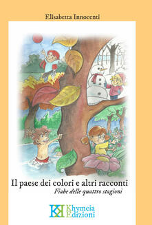 Il paese dei colori e altri racconti. Fiabe delle quattro stagioni.pdf