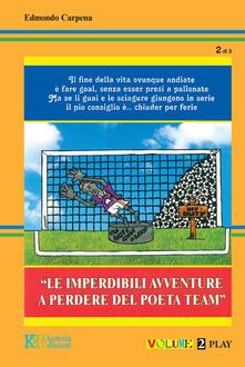 Le imperdibili avventure a perdere del poeta Team. Vol. 2 - Edmondo Carpena - copertina