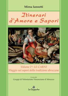 Itinerari d'amore e sapori. Viaggio a tappe nella cucina della tradizione abruzzese. Vol. 2: Le carni. - Mirna Iannetti - copertina