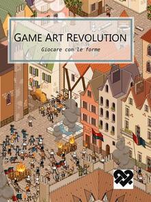 Game art revolution. Giocare con le forme. Il cosmo contemporaneo dei videogame - copertina