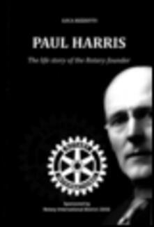 Paul Harris. The life story of the Rotary founder - Luca Rizzotti - copertina