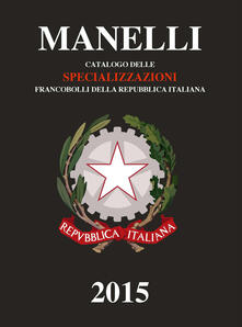 Catalogo delle specializzazioni francobolli della Repubblica italiana 2015 - Marcello Manelli - copertina
