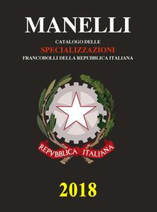Catalogo delle specializzazioni francobolli della Repubblica italiana 2018 - Marcello Manelli - copertina