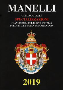 Catalogo delle specializzazioni. Francobolli del Regno d'Italia, della R.S.I. e della Luogotenenza. Ediz. a colori - Marcello Manelli - copertina