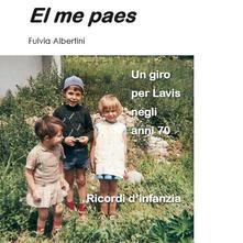 Me paes. Un giro per Lavis negli anni 70. Ricordi d'infanzia (El) - Fulvia Albertini - copertina