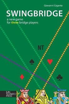 Swingbridge. A new game for three bridge players - Giovanni Gigante - copertina