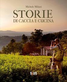Storie di caccia e di cucina - Michele Milani - copertina