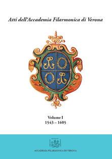 Atti dell'Accademia Filarmonica di Verona. Vol. 1: (1543-1605). - Marco Materassi - copertina