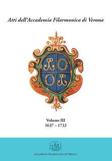 Atti dell'Accademia Filarmonica di Verona. Vol. 3: (1637-1733). - Michele Magnabosco,Laura Och - copertina