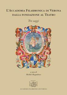 L' Accademia Filarmonica di Verona dalla fondazione al teatro - Michele Magnabosco,Laura Och,Marco Materassi - copertina