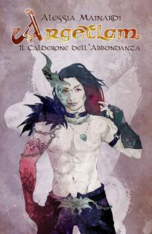 Il calderone dell'abbondanza. Argetlam - Alessia Mainardi - copertina