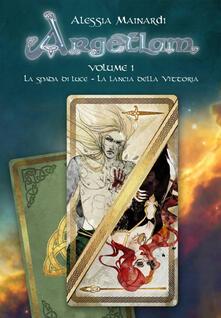 Argtlam: La spada di luce-La lancia della vittoria. Vol. 1 - Alessia Mainardi - copertina