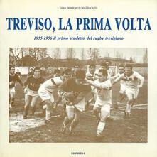 Treviso, la prima volta. 1955-1956 il primo scudetto del rugby trevigiano - Gian Domenico Mazzocato - copertina