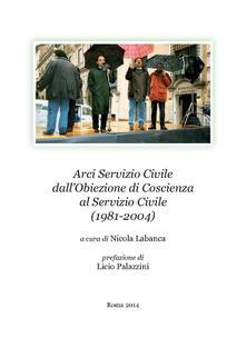Arci Servizio Civile dall'obiezione di coscienza al servizio civile (1981-2004)