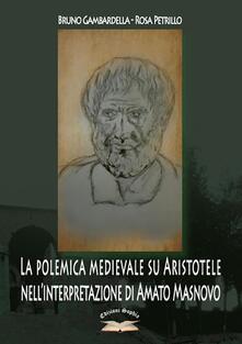 La polemica medievale su Aristotele nell'interpretazione di Amato Masnovo - Bruno Gambardella,Rosa Petrillo - copertina