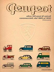 Peugeot oltre 120 anni di veicoli commerciali. Vol. 1: Dal 1895 al 1950.