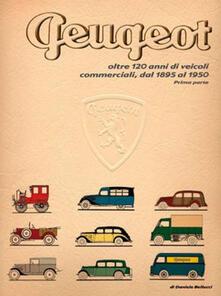 Peugeot oltre 120 anni di veicoli commerciali. Vol. 1: Dal 1895 al 1950. - Daniele Bellucci - copertina