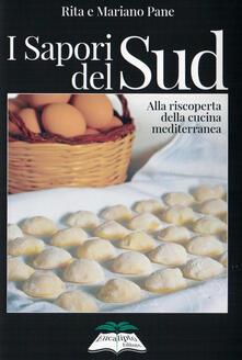 I sapori del Sud. Alla riscoperta della cucina mediterranea - Rita Pane,Mariano Pane - copertina