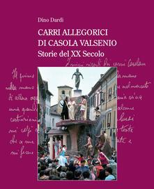Carri allegorici di Casola Valsenio. Storie del XX secolo - Dino Dardi - copertina