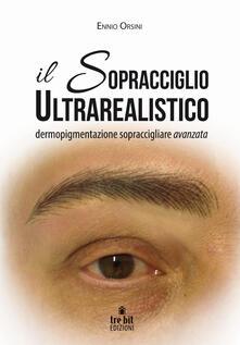 Il sopracciglio ultrarealistico. Dermopigmentazione sopraccigliare avanzata - Ennio Orsini - copertina