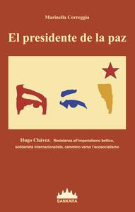 Presidente De La Paz. Hugo Chavez. Resistenza all'imperialismo bellico, solidarietà internazionalista, cammino verso l'ecosocialismo (El)