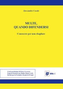 Multe, quando difendersi. Conoscere per non sbagliare - Alessandro Casale - copertina