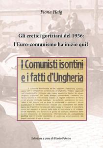 Gli eretici goriziani del 1956: l'Euro-comunismo ha inizio qui? I comunisti isontini e i fatti d'Ungheria