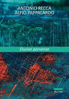 Antonio Recca, Alfio Pappalardo. Elusive parvenze - Antonio Recca,Alfio Pappalardo - copertina