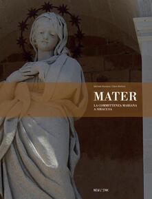 Mater. La committenza mariana a Siracusa - Michele Romano,Dario Bottaro - copertina