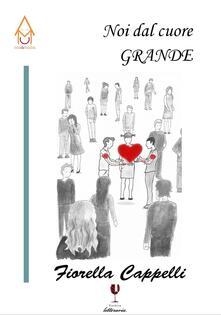 Noi dal cuore grande - Fiorella Cappelli - copertina