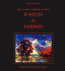 Il Molise di Morandi. Segni incisivi e tripudio di colori - Antonietta A. Caruso - copertina