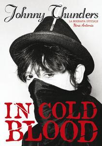 Johnny Thunders in Cold Blood. La biografia ufficiale