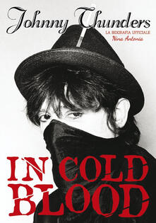 Johnny Thunders in Cold Blood. La biografia ufficiale - Nina Antonia - copertina