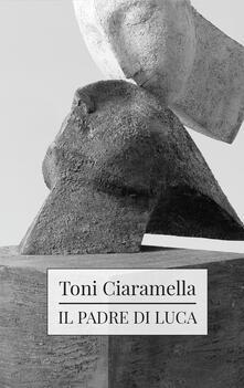 Il padre di Luca - Toni Ciaramella - copertina