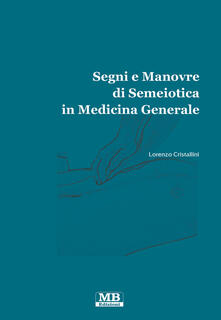 Segni e manovre di semiotica in medicina generale - Lorenzo Cristallini - copertina