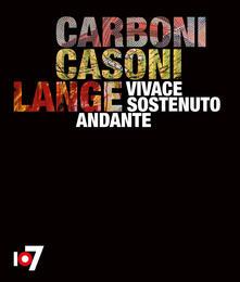 Vivace sostenuto andante. Carboni, Casoni, Lange. Catalogo della mostra (Torino, 4 ottobre-2 dicembre 2018). Ediz. italiana e inglese - copertina