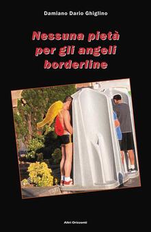 Nessuna pietà per gli angeli borderline - Damiano D. Ghiglino - copertina