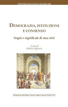 Democrazia, istituzioni e consenso. Segni e significati di una crisi - copertina