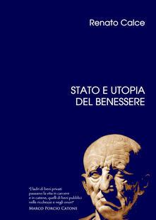 Stato e utopia del benessere - Renato Calce - copertina