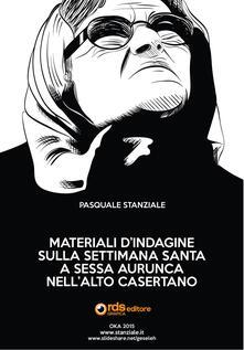 Materiali d'indagine sulla settimana santa a Sessa Aurunca nell'alto casertano - Pasquale Stanziale - copertina