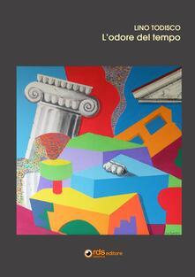 L' odore del tempo. Ediz. integrale - Lino Todisco - copertina