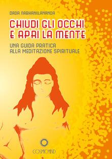 Chiudi gli occhi e apri la mente. Una guida pratica alla meditazione spirituale - Nabhaniilananda Dada - copertina