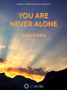 You are never alone. Baba is here - Acarya Vandanananda Avadhuta - copertina