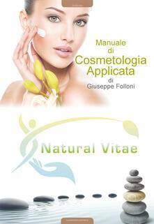 Manuale di cosmetologia applicata - Giuseppe Folloni - copertina