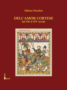 Dell'amor cortese. Dal XIII al XIV secolo - Milena Nicolini - copertina