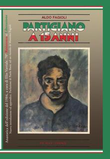 Partigiano a 15 anni. Ediz. anastatica - Aldo Fagioli - copertina